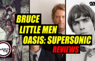 'Bruce', 'Little Men' & 'Oasis: Supersonic' Reviews