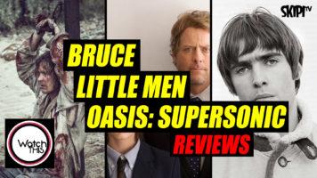 'Bruce', 'Little Men' & 'Oasis: Supersonic' Reviews