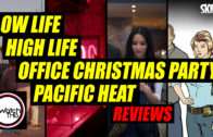 'Low Life', 'High Life', 'Office Christmas Party' & 'Pacific Heat' Reviews