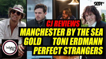 CJ Reviews 'Manchester By The Sea', 'Gold', 'Toni Erdmann' & 'Perfect Strangers'