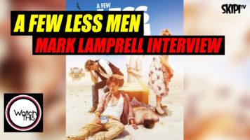 'A Few Less Men' Mark Lamprell Interview