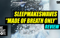 sleepmakeswaves 'Made of Breath Only' Review
